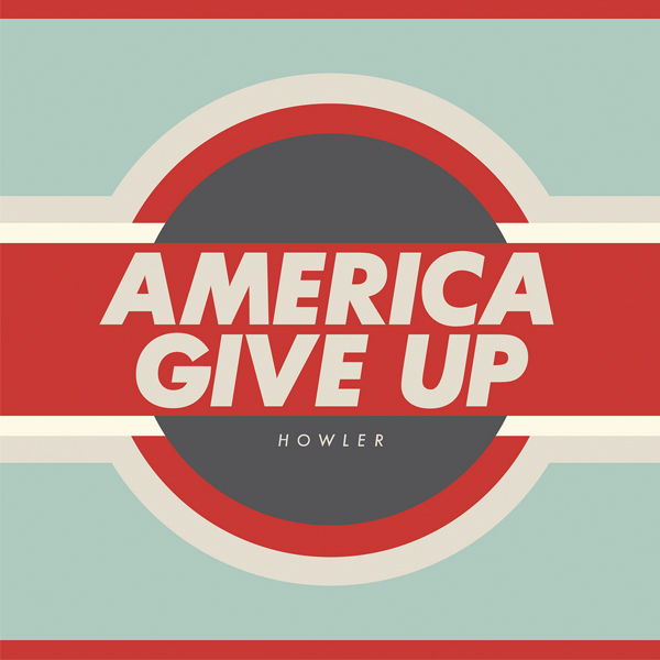 Howler, 'America Give Up'