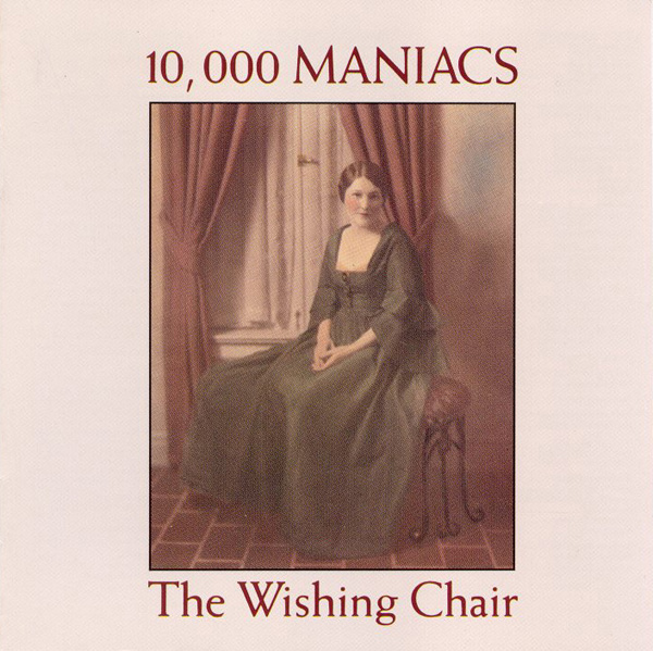 10,000 Maniacs – The Wishing Chair