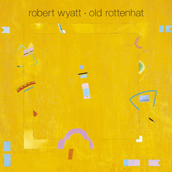 Robert Wyatt – Old Rottenhat