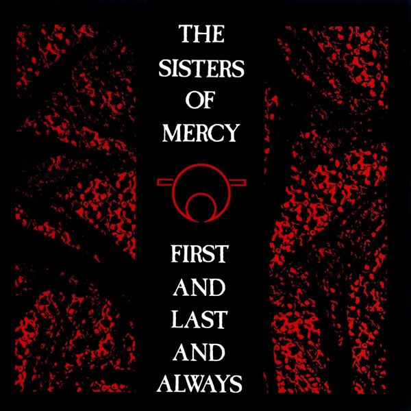 Sisters Of Mercy – First And Last And Always
