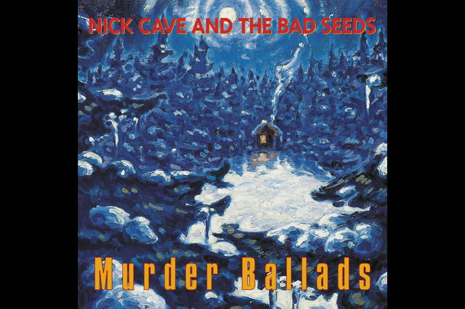 Nick Cave and The Bad Seeds - 'Murder Ballads'