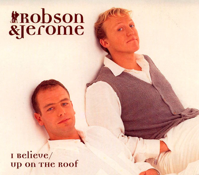 21. Robson and Jerome - 'I Believe'/'Up On The Roof'