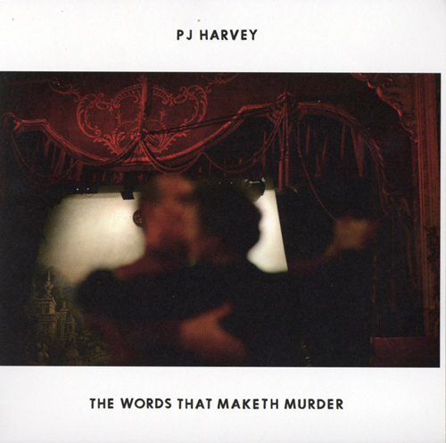 PJ Harvey - 'Words That Maketh Murder'