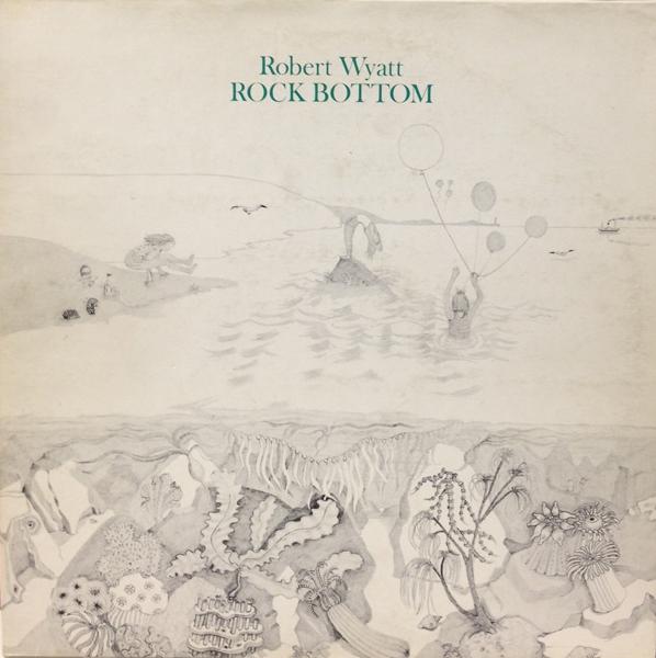 Robert Wyatt, 'Rock Bottom'