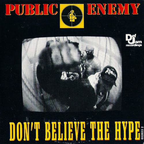 Public Enemy - 'Don't Believe The Hype'