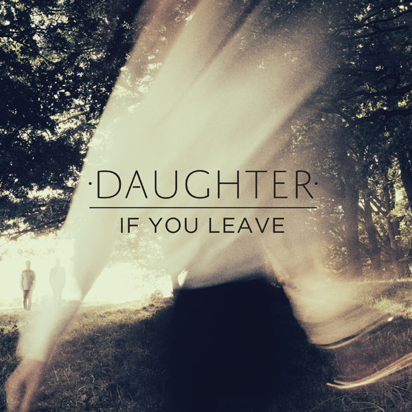 49. Daughter - 'If You Leave'