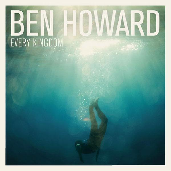 25. Ben Howard, 'Every Kingdom'