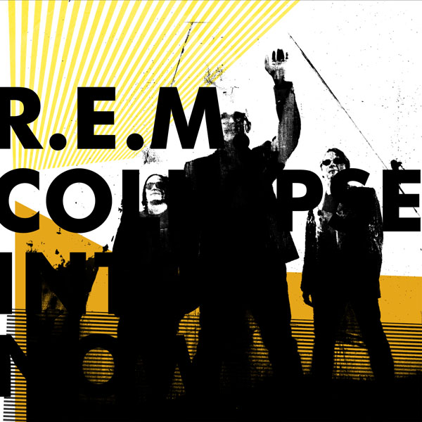 REM – 'Collapse Into Now'