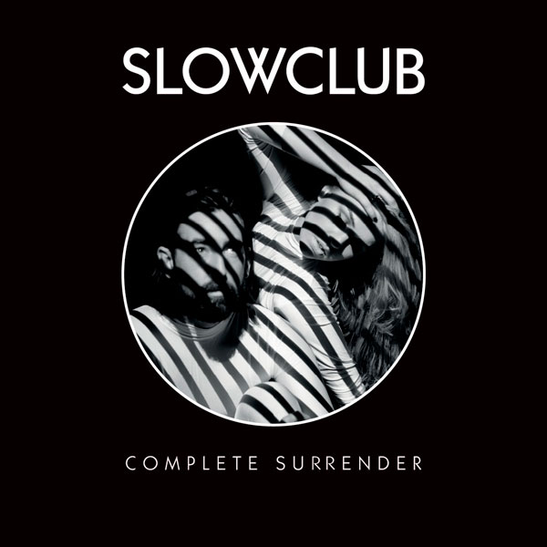 Slow Club - 'Complete Surrender'