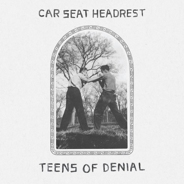 Car Seat Headrest - 'Teens of Denial'