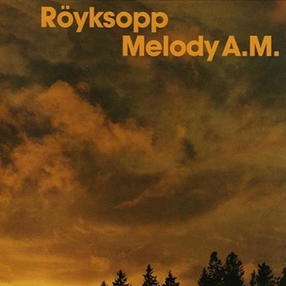 Röyksopp – Melody AM